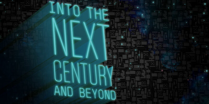 Into the next century and beyond